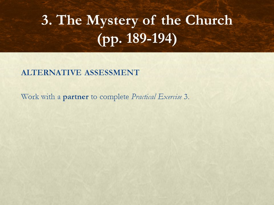 ALTERNATIVE ASSESSMENT Work with a partner to complete Practical Exercise 3. 3. The Mystery of the Church (pp. 189-194)