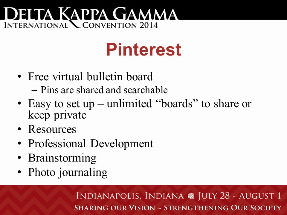 Pinterest Free virtual bulletin board – Pins are shared and searchable Easy to set up – unlimited boards to share or keep private Resources Professional Development Brainstorming Photo journaling