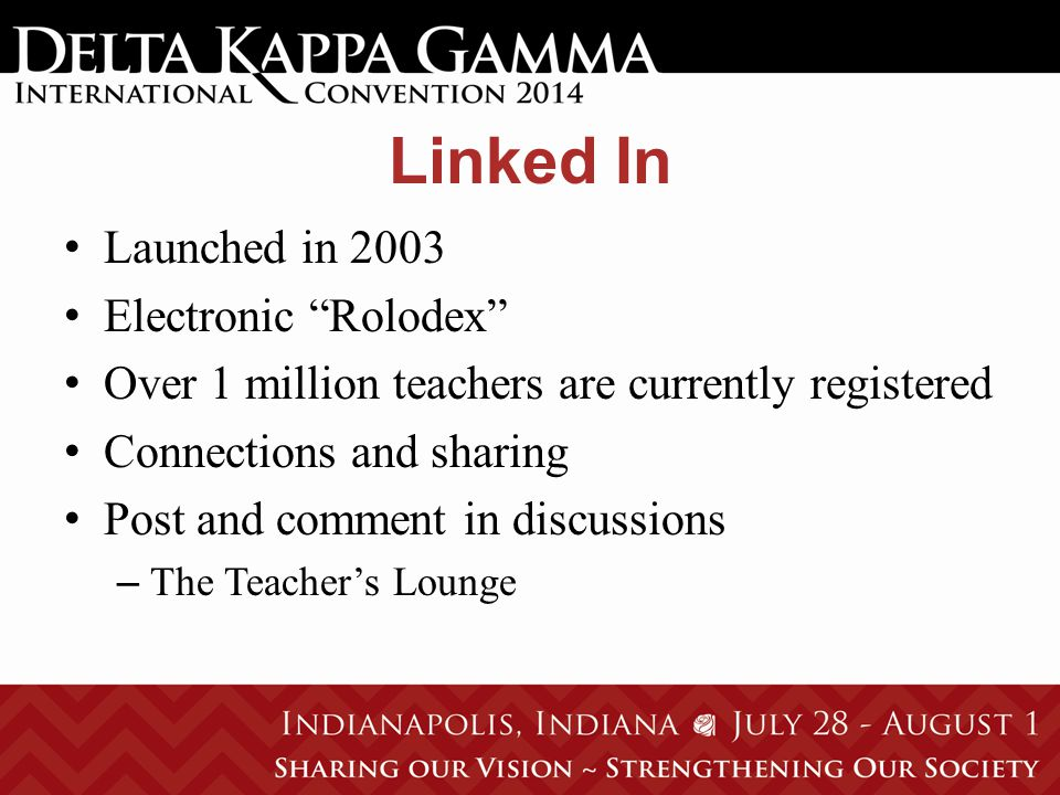 Linked In Launched in 2003 Electronic Rolodex Over 1 million teachers are currently registered Connections and sharing Post and comment in discussions – The Teacher's Lounge