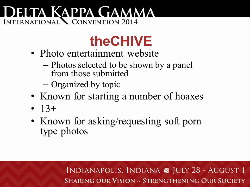 theCHIVE Photo entertainment website – Photos selected to be shown by a panel from those submitted – Organized by topic Known for starting a number of hoaxes 13+ Known for asking/requesting soft porn type photos