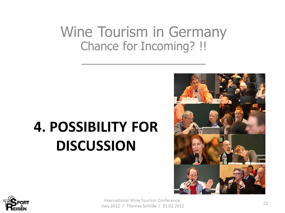 4. POSSIBILITY FOR DISCUSSION Wine Tourism in Germany Chance for Incoming? !! ___________________ International Wine Tourism Conference, Italy 2012 /