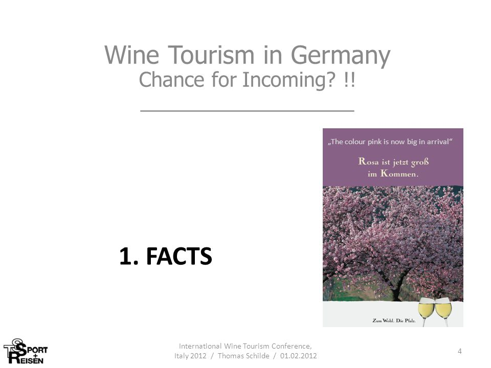 1. FACTS Wine Tourism in Germany Chance for Incoming? !! ___________________ International Wine Tourism Conference, Italy 2012 / Thomas Schilde / 01.0