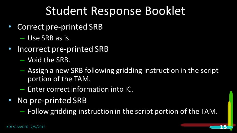 Student Response Booklet Correct pre-printed SRB – Use SRB as is.