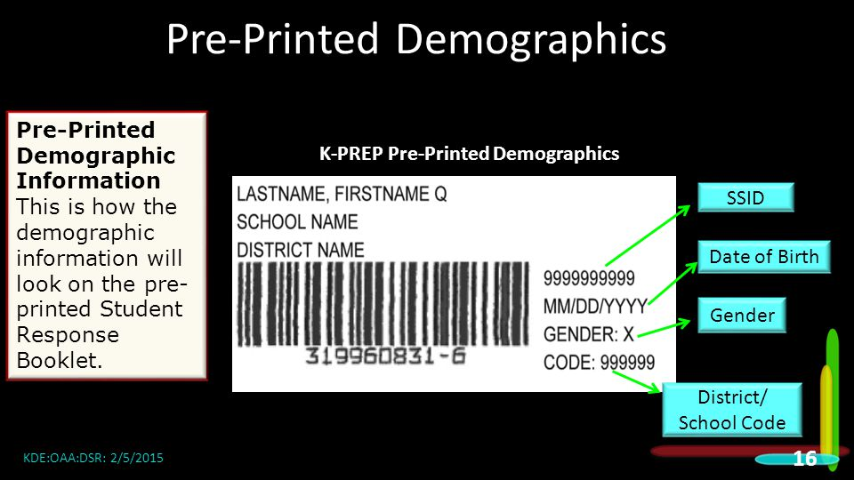 Pre-Printed Demographics Pre-Printed Demographic Information This is how the demographic information will look on the pre- printed Student Response Booklet.