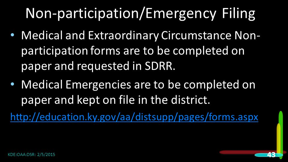 Non-participation/Emergency Filing Medical and Extraordinary Circumstance Non- participation forms are to be completed on paper and requested in SDRR.