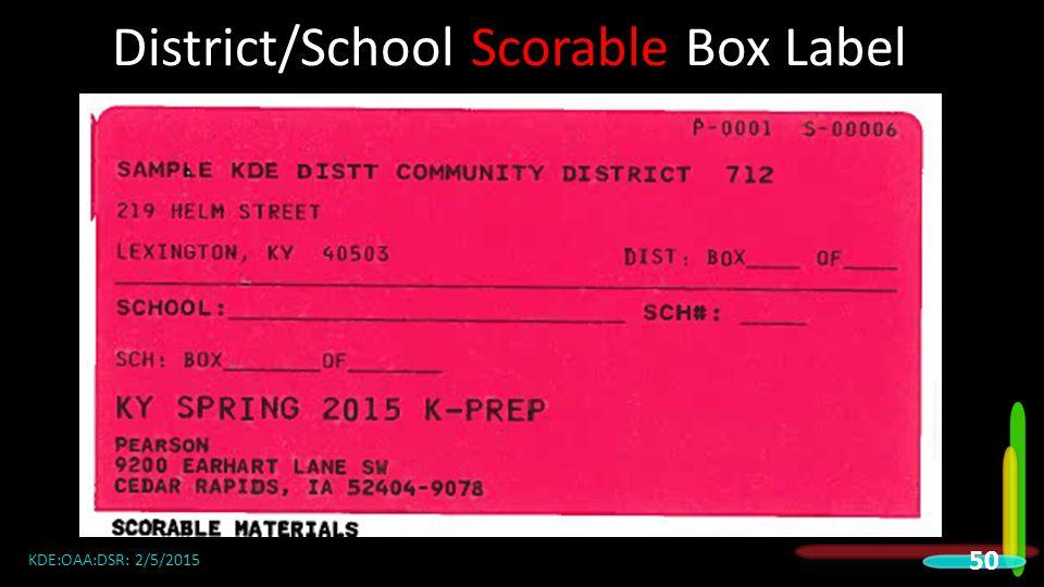 District/School Scorable Box Label KDE:OAA:DSR: 2/5/2015 50