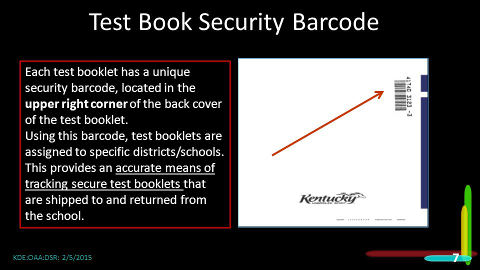 Test Book Security Barcode Each test booklet has a unique security barcode, located in the upper right corner of the back cover of the test booklet.