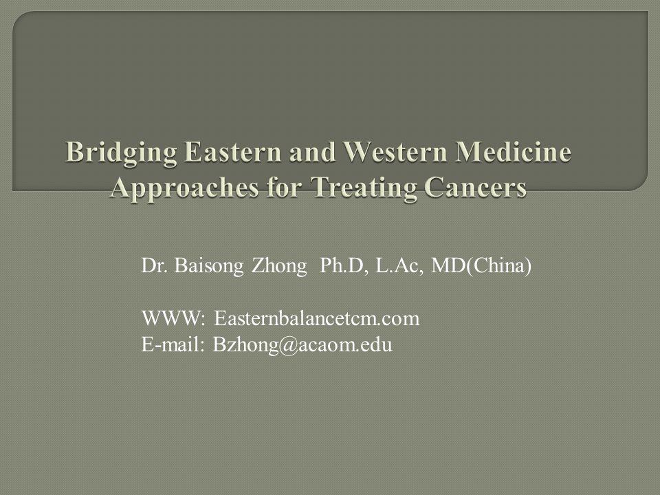 Dr. Baisong Zhong Ph.D, L.Ac, MD(China) WWW: Easternbalancetcm.com E-mail: Bzhong@acaom.edu
