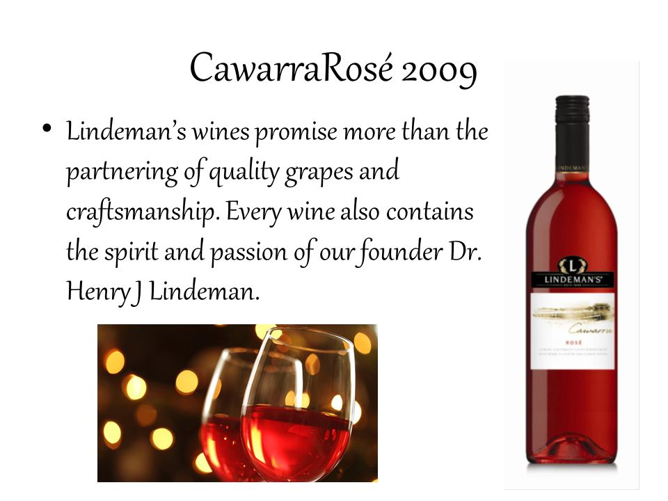 CawarraRosé 2009 Lindeman's wines promise more than the partnering of quality grapes and craftsmanship.