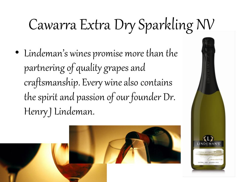 Cawarra Extra Dry Sparkling NV Lindeman's wines promise more than the partnering of quality grapes and craftsmanship.