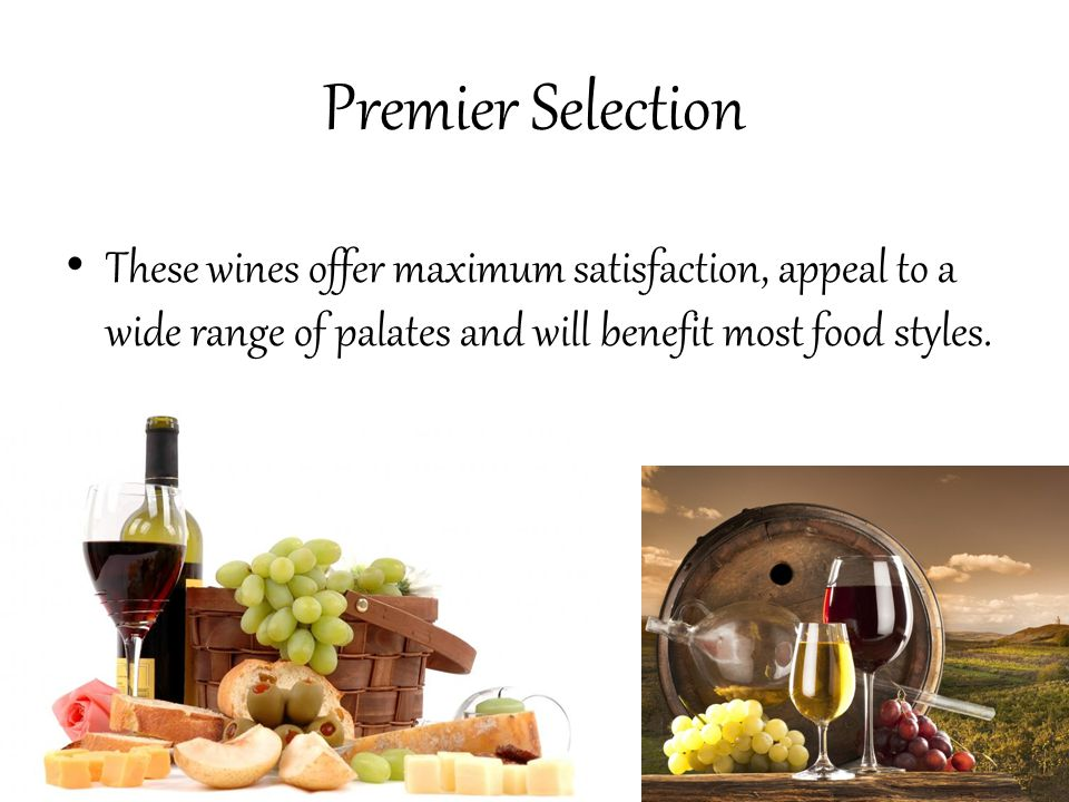 Premier Selection These wines offer maximum satisfaction, appeal to a wide range of palates and will benefit most food styles.