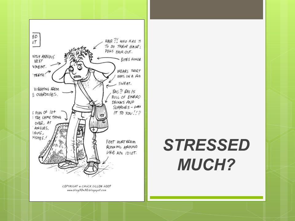 STRESSED MUCH