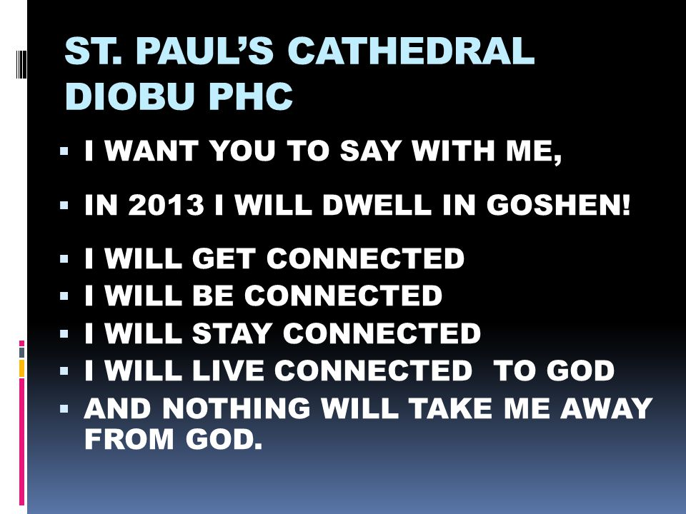 ST. PAUL'S CATHEDRAL DIOBU PHC  I WANT YOU TO SAY WITH ME,  IN 2013 I WILL DWELL IN GOSHEN.