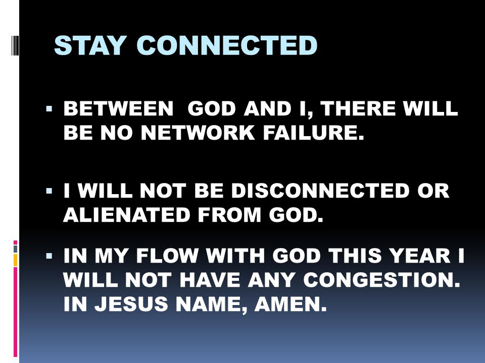 STAY CONNECTED  BETWEEN GOD AND I, THERE WILL BE NO NETWORK FAILURE.