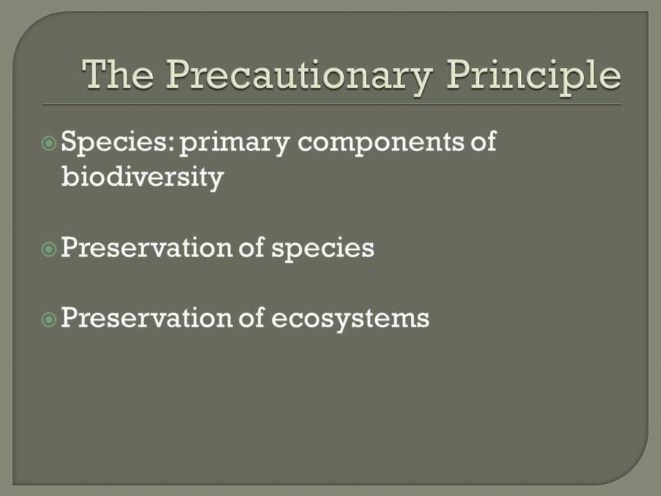  Species: primary components of biodiversity  Preservation of species  Preservation of ecosystems