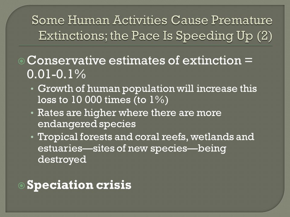  Conservative estimates of extinction = 0.01-0.1% Growth of human population will increase this loss to 10 000 times (to 1%) Rates are higher where t