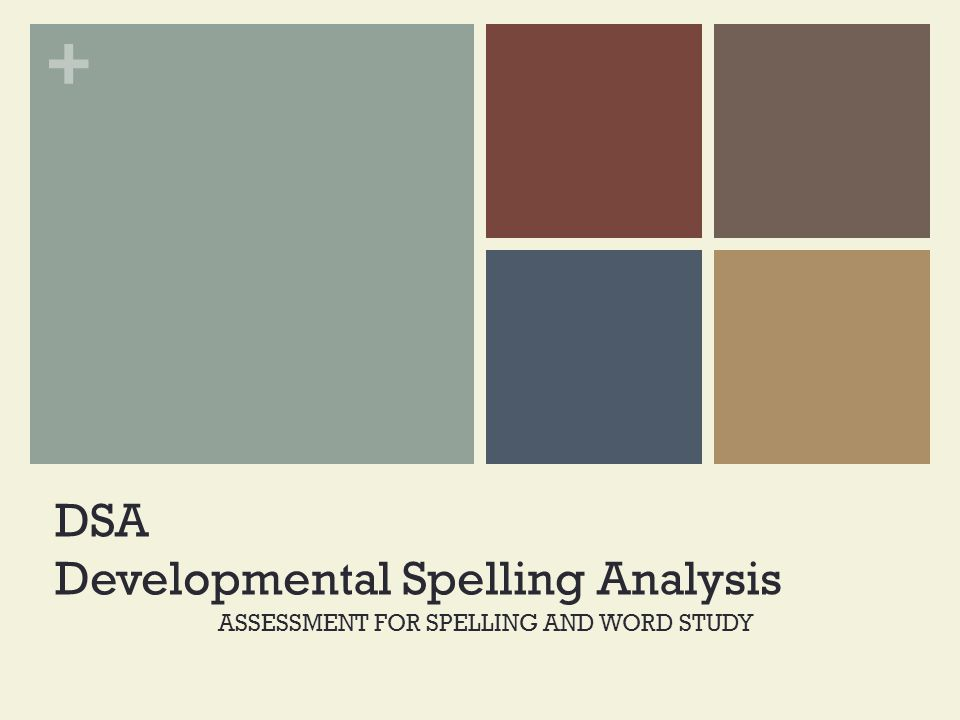 + DSA Developmental Spelling Analysis ASSESSMENT FOR SPELLING AND WORD STUDY