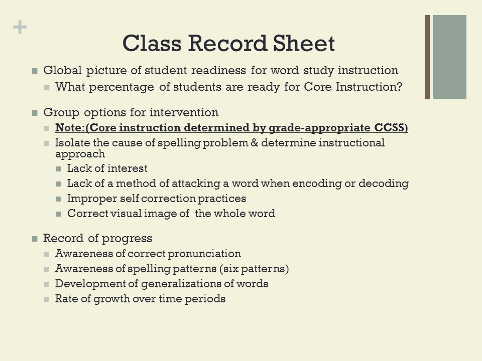 + Class Record Sheet Global picture of student readiness for word study instruction What percentage of students are ready for Core Instruction? Group