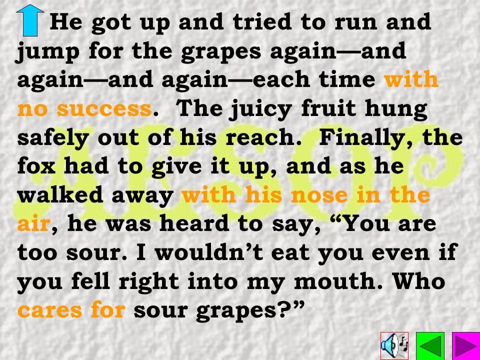 He got up and tried to run and jump for the grapes again—and again—and again—each time with no success.