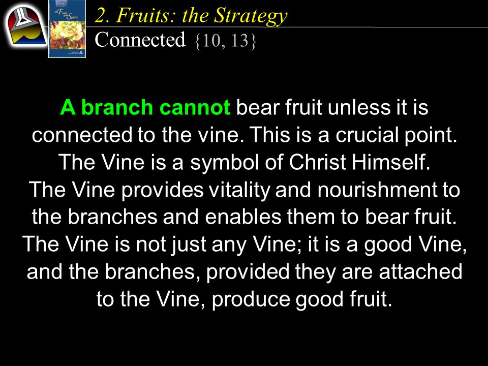 2. Fruits: the Strategy Connected {10, 13} A branch cannot bear fruit unless it is connected to the vine. This is a crucial point. The Vine is a symbo