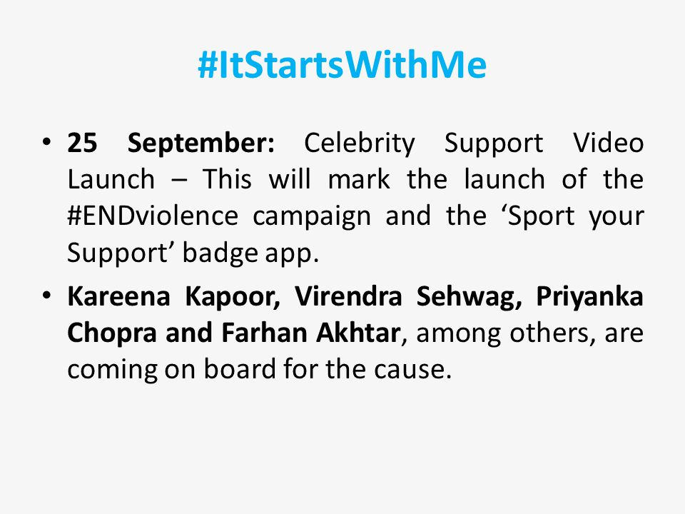 #ItStartsWithMe 25 September: Celebrity Support Video Launch – This will mark the launch of the #ENDviolence campaign and the 'Sport your Support' badge app.
