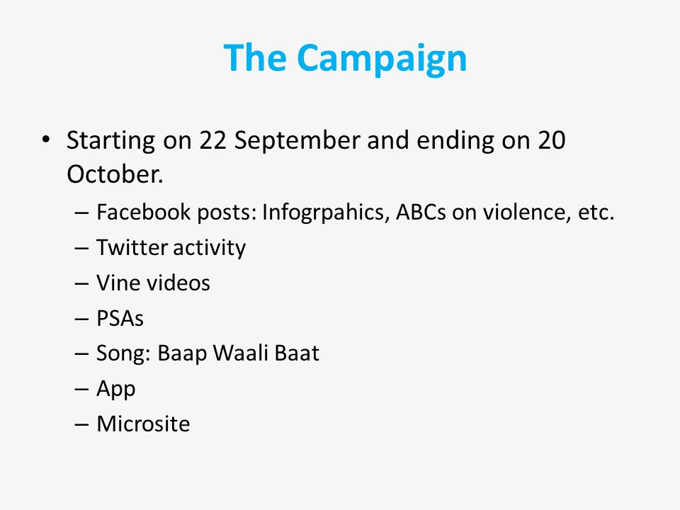 Starting on 22 September and ending on 20 October. – Facebook posts: Infogrpahics, ABCs on violence, etc. – Twitter activity – Vine videos – PSAs – So