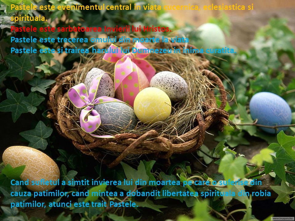 Pastele este evenimentul central in viata cucernica, eclesiastica si spirituala.