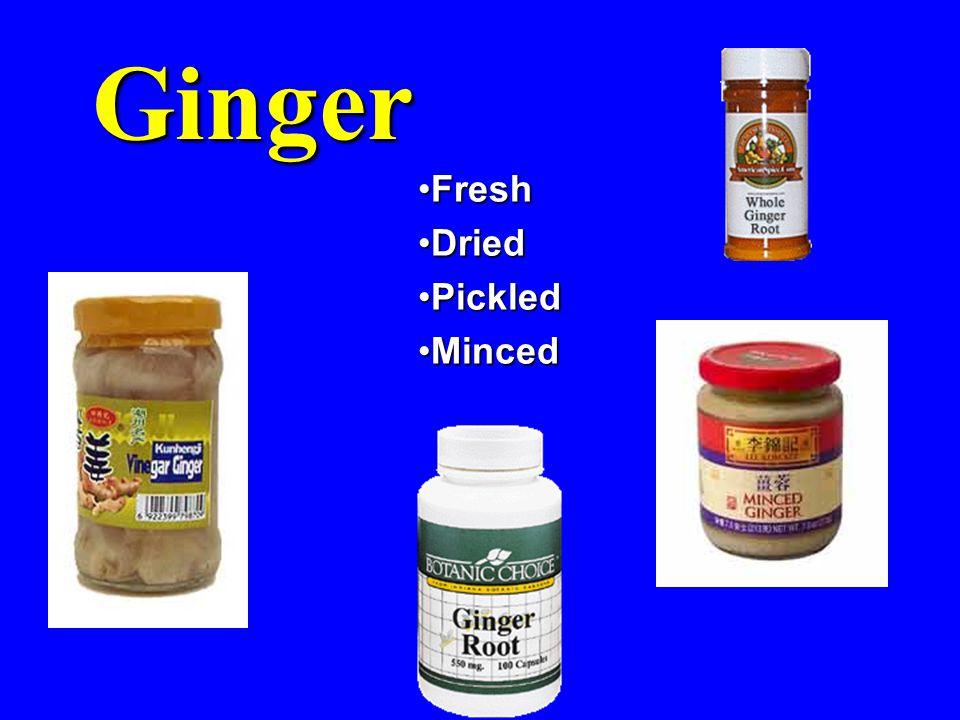 Ginger FreshFresh DriedDried PickledPickled MincedMinced