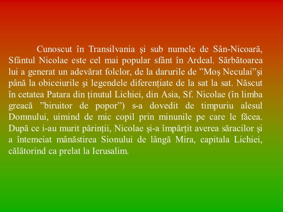 Cunoscut în Transilvania şi sub numele de Sân-Nicoară, Sfântul Nicolae este cel mai popular sfânt în Ardeal.