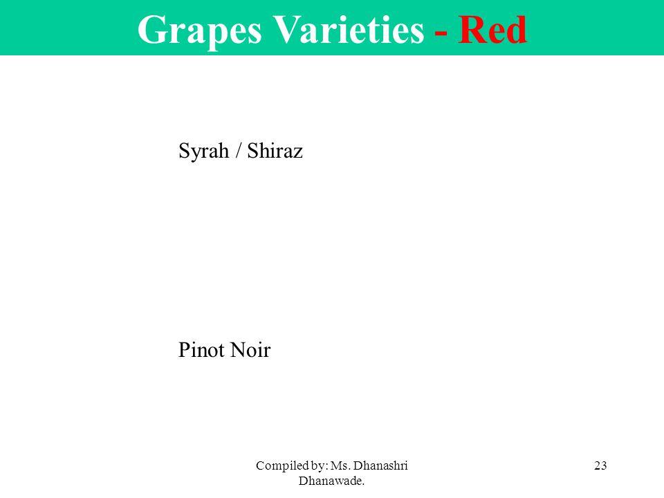 Compiled by: Ms. Dhanashri Dhanawade. 23 Grapes Varieties - Red Syrah / Shiraz Pinot Noir