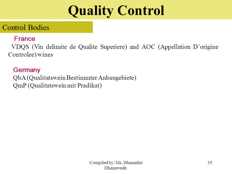 Compiled by: Ms. Dhanashri Dhanawade. 35 Quality Control France VDQS (Vin delimite de Qualite Superiere) and AOC (Appellation D'origine Controlee) win
