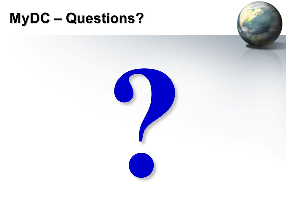 MyDC – Questions? ?