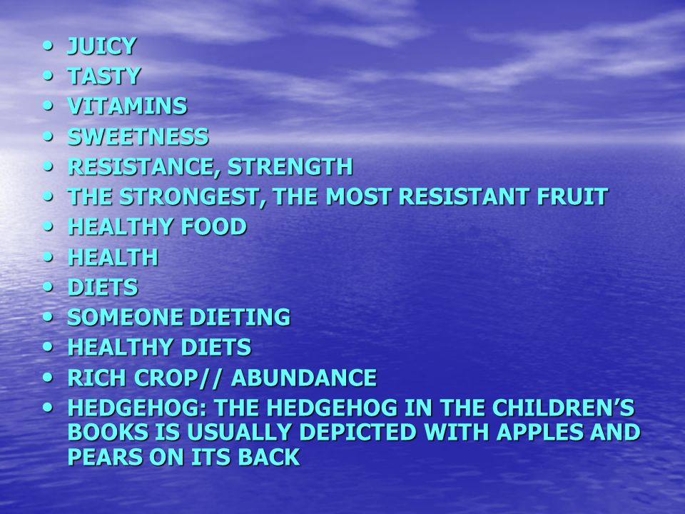 JUICY JUICY TASTY TASTY VITAMINS VITAMINS SWEETNESS SWEETNESS RESISTANCE, STRENGTH RESISTANCE, STRENGTH THE STRONGEST, THE MOST RESISTANT FRUIT THE STRONGEST, THE MOST RESISTANT FRUIT HEALTHY FOOD HEALTHY FOOD HEALTH HEALTH DIETS DIETS SOMEONE DIETING SOMEONE DIETING HEALTHY DIETS HEALTHY DIETS RICH CROP// ABUNDANCE RICH CROP// ABUNDANCE HEDGEHOG: THE HEDGEHOG IN THE CHILDREN'S BOOKS IS USUALLY DEPICTED WITH APPLES AND PEARS ON ITS BACK HEDGEHOG: THE HEDGEHOG IN THE CHILDREN'S BOOKS IS USUALLY DEPICTED WITH APPLES AND PEARS ON ITS BACK