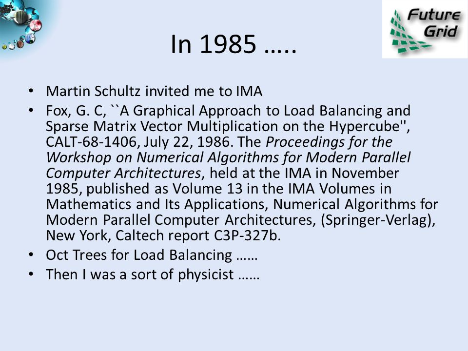 In 1985 ….. Martin Schultz invited me to IMA Fox, G.