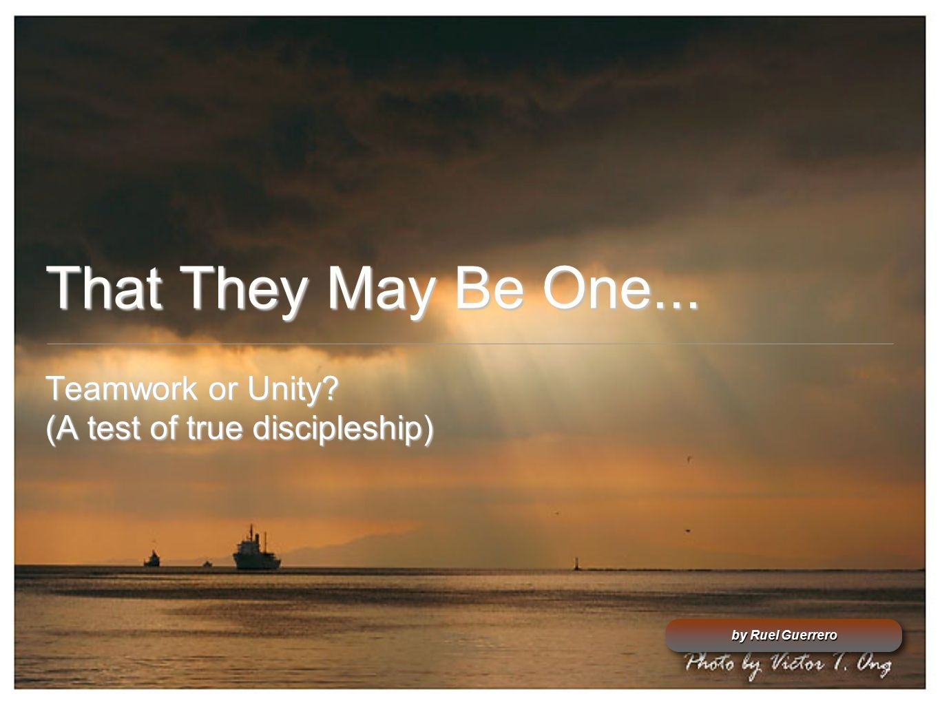 That They May Be One... Teamwork or Unity (A test of true discipleship) by Ruel Guerrero