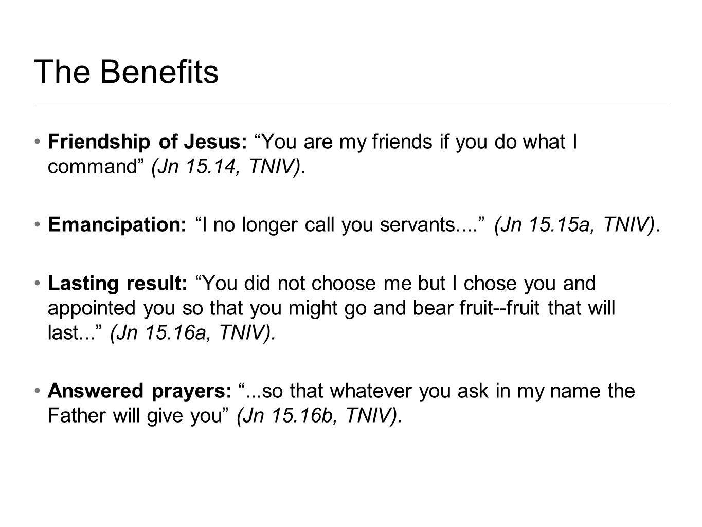 The Benefits Friendship of Jesus: You are my friends if you do what I command (Jn 15.14, TNIV).