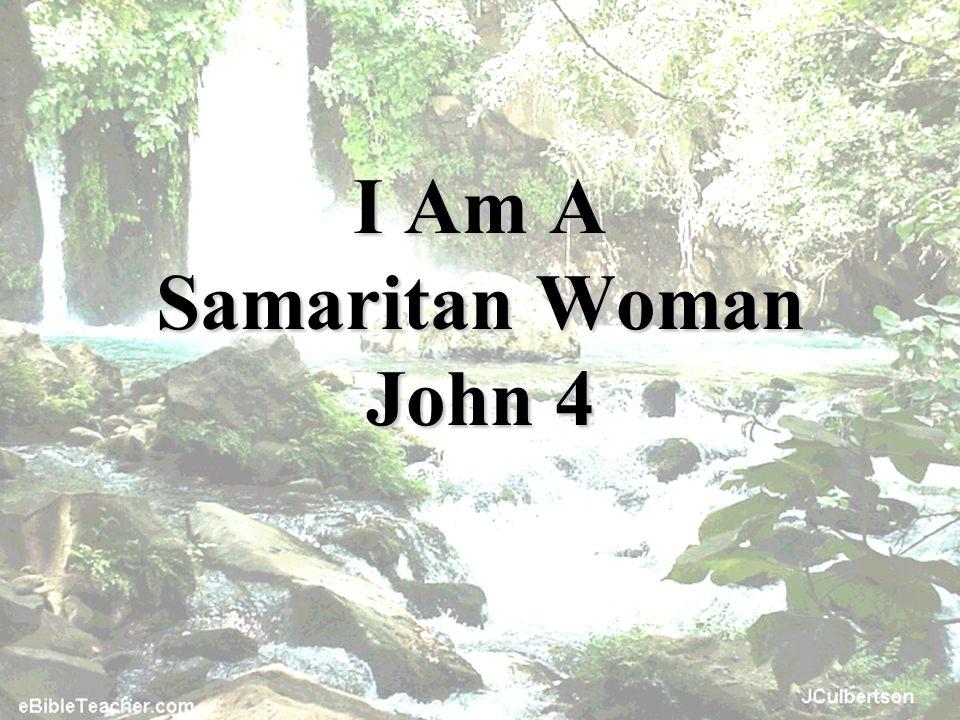 I Am A Samaritan Woman John 4