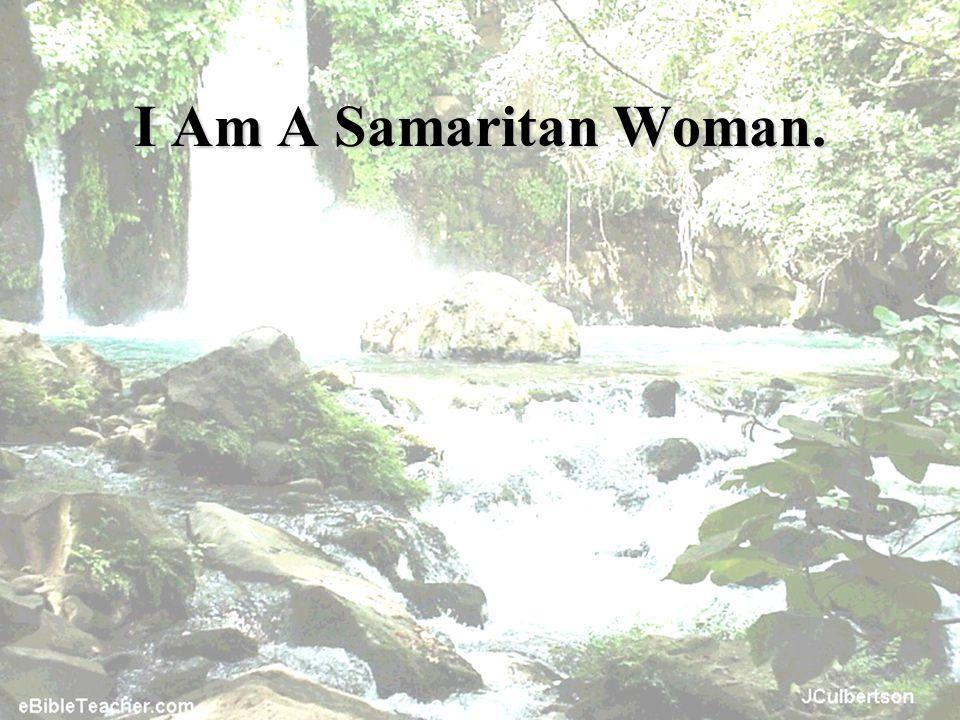 I Am A Samaritan Woman.