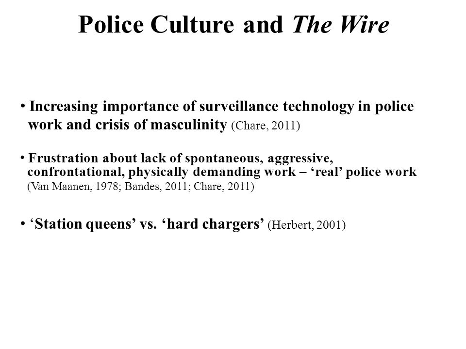 Police Culture and The Wire Increasing importance of surveillance technology in police work and crisis of masculinity (Chare, 2011) 'Station queens' vs.
