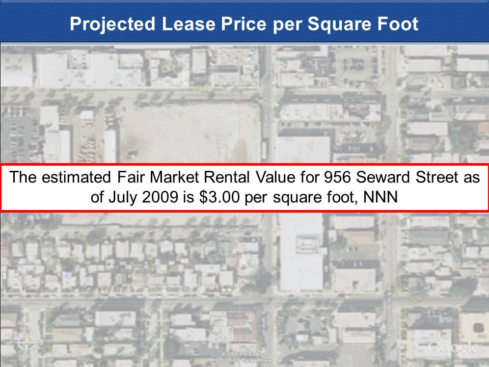 The estimated Fair Market Rental Value for 956 Seward Street as of July 2009 is $3.00 per square foot, NNN Projected Lease Price per Square Foot