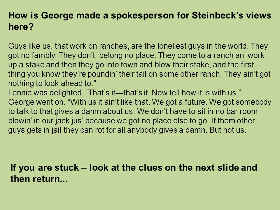 How is George made a spokesperson for Steinbeck's views here? Guys like us, that work on ranches, are the loneliest guys in the world. They got no fam