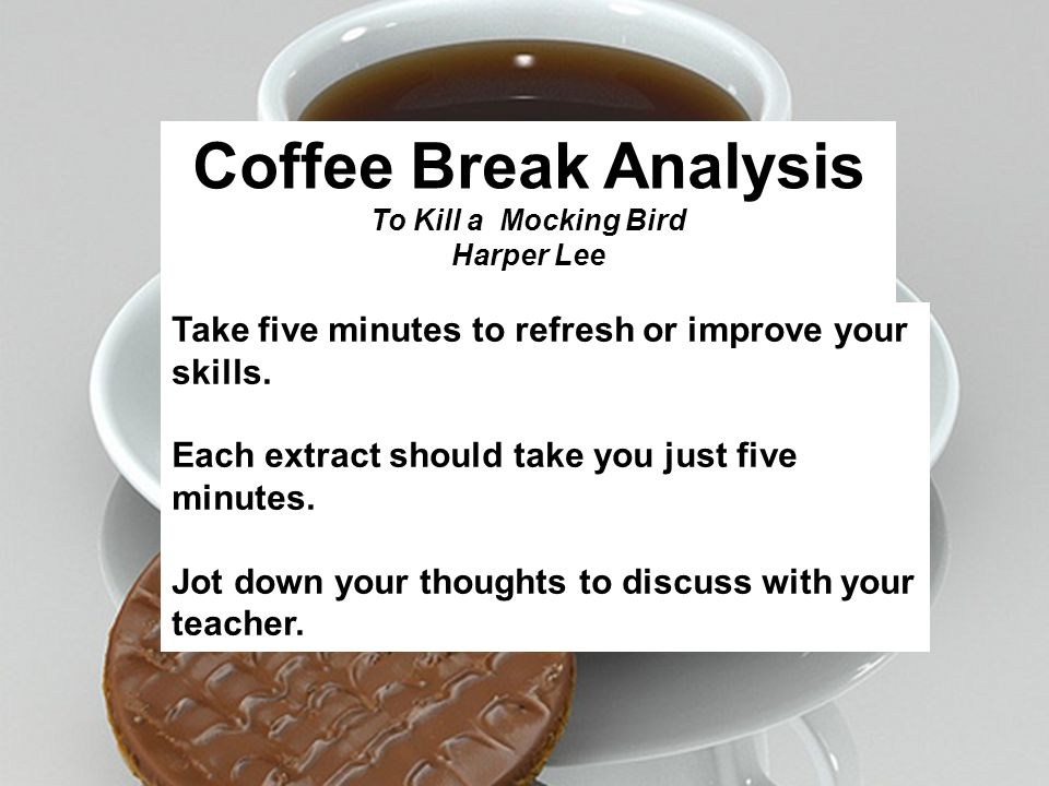Coffee Break Analysis To Kill a Mocking Bird Harper Lee Take five minutes to refresh or improve your skills. Each extract should take you just five mi