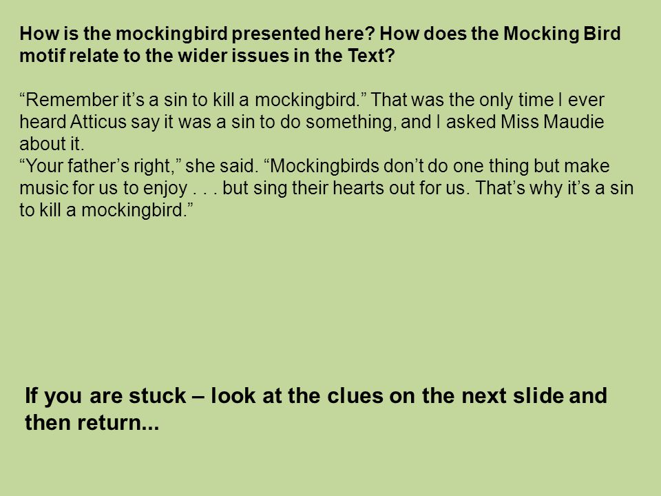"How is the mockingbird presented here? How does the Mocking Bird motif relate to the wider issues in the Text? ""Remember it's a sin to kill a mockingb"