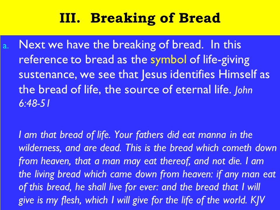 16 III. Breaking of Bread a. Next we have the breaking of bread.