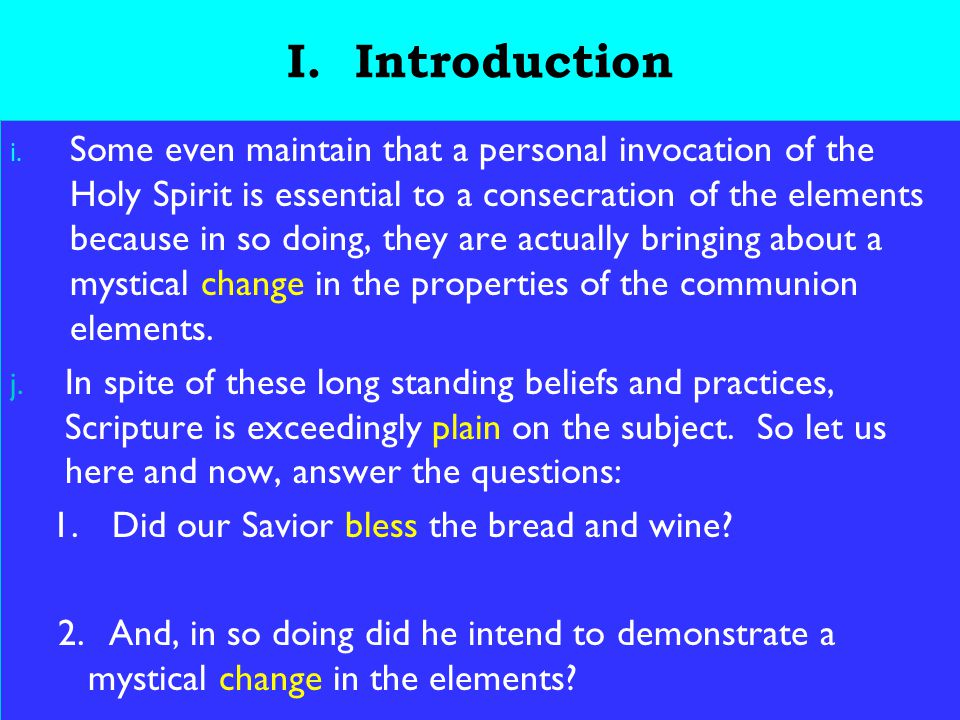 8 I. Introduction i. Some even maintain that a personal invocation of the Holy Spirit is essential to a consecration of the elements because in so doi