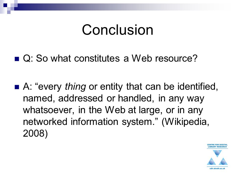 Conclusion Q: So what constitutes a Web resource.