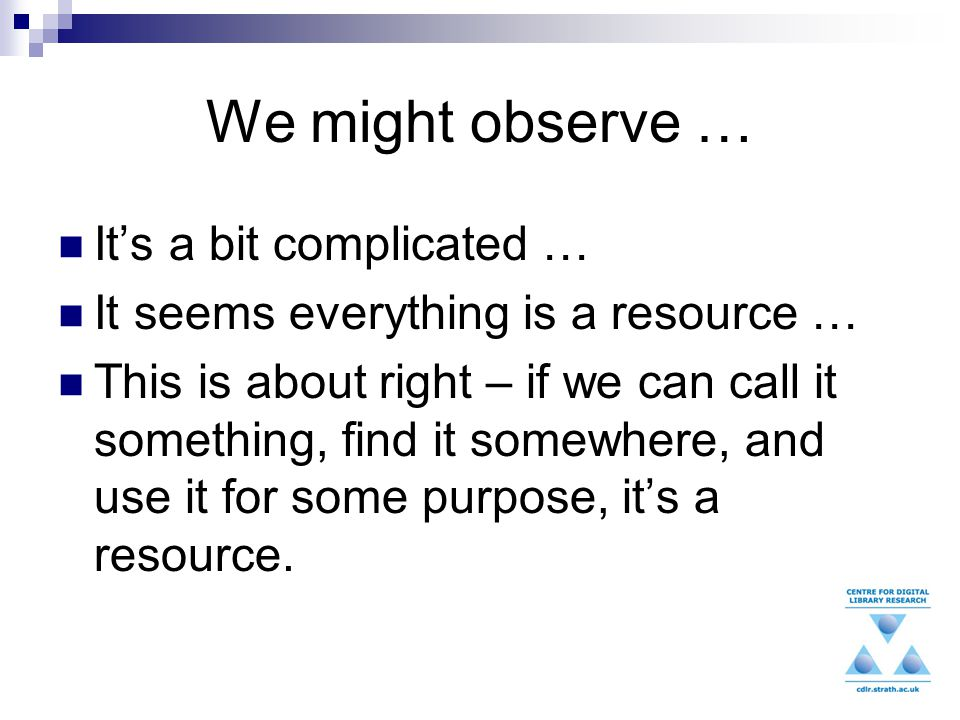 We might observe … It's a bit complicated … It seems everything is a resource … This is about right – if we can call it something, find it somewhere, and use it for some purpose, it's a resource.