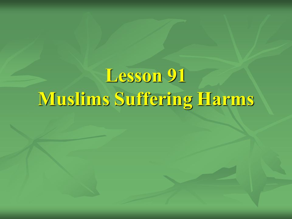 Lesson 91 Muslims Suffering Harms