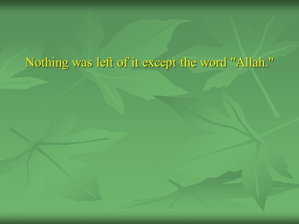 Nothing was left of it except the word Allah.