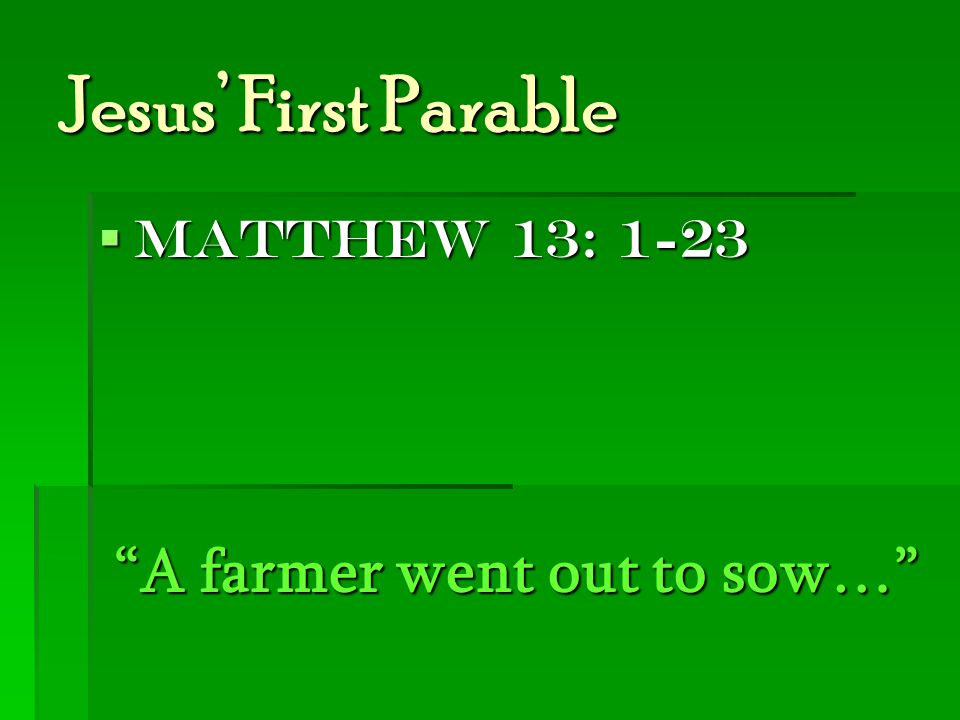 Jesus' First Parable  Matthew 13: 1-23 A farmer went out to sow…
